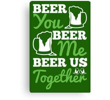 St. Patrick's Day: Beer you, beer me, beer us togehter Canvas Print