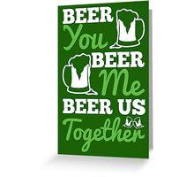 St. Patrick's Day: Beer you, beer me, beer us togehter Greeting Card