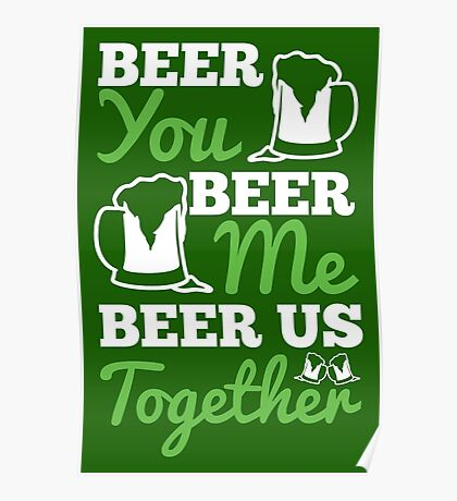 St. Patrick's Day: Beer you, beer me, beer us togehter Poster