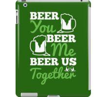 St. Patrick's Day: Beer you, beer me, beer us togehter iPad Case/Skin