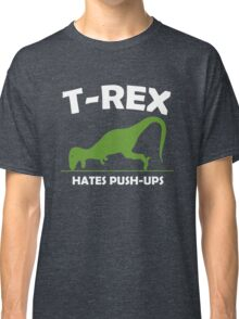T-Rex Hates Push Ups Classic T-Shirt