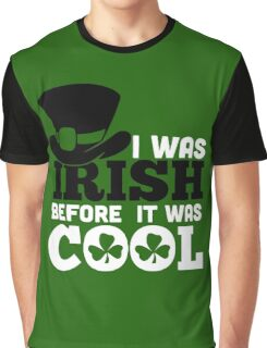 St. Patrick's Day: I was irish before it was cool Graphic T-Shirt
