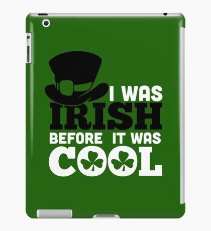 St. Patrick's Day: I was irish before it was cool iPad Case/Skin