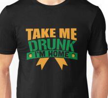 St. Patrick's Day: Take me drunk I'm home!  Unisex T-Shirt