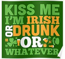 St. Patrick's Day: Kiss me I'm irish or drunk or whatever Poster