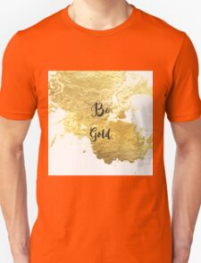 "Abstract ""Be Gold"" faux gold paint image Unisex T-Shirt"