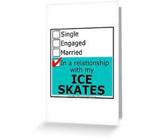 In A Relationship With My Ice Skates Greeting Card