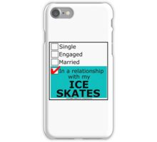 In A Relationship With My Ice Skates iPhone Case/Skin