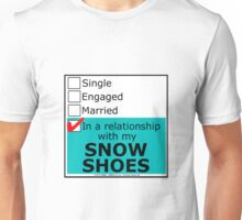 In A Relationship With My Snow Shoes Unisex T-Shirt