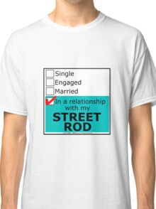 In A Relationship With My Street Rod Classic T-Shirt