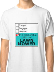 In A Relationship With My Lawn Mower Classic T-Shirt