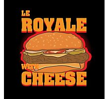 Le Royale with Cheese Photographic Print