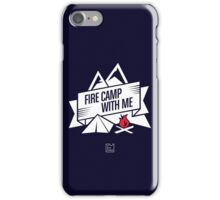 Fire Camp With Me iPhone Case/Skin