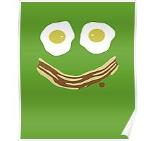 Bacon and eggs always make me smile Poster