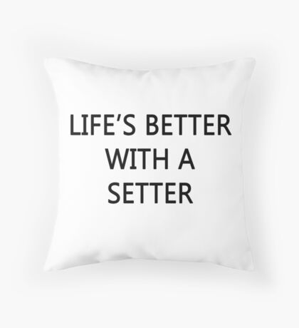 Life's better with a setter. (Pillow and Tote bag) Throw Pillow