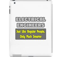 Electrical Engineers .. Regular People, Only Much Smarter iPad Case/Skin