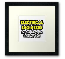 Electrical Engineers .. Cool Kids of Tech World Framed Print