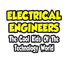 Electrical Engineers .. Cool Kids of Tech World Photographic Print