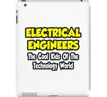 Electrical Engineers .. Cool Kids of Tech World iPad Case/Skin