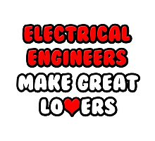 Electrical Engineers Make Great Lovers Photographic Print