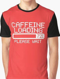 Caffeine Loading  slogan tee coffee espresso tea latte Graphic T-Shirt