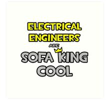 Electrical Engineers Are Sofa King Cool Art Print
