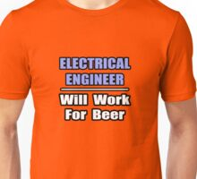 Electrical Engineer - Will Work For Beer Unisex T-Shirt
