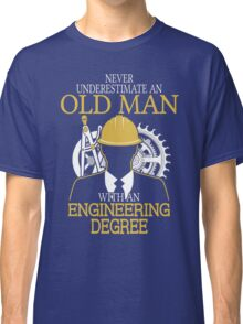 Never Underestimate An Old Man Withan Engineering Degree Classic T-Shirt