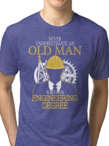 Never Underestimate An Old Man Withan Engineering Degree Tri-blend T-Shirt