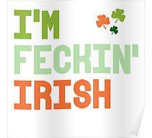 I'm Feckin' Irish Poster