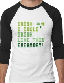 Irish I could drink like this every day Men's Baseball ¾ T-Shirt