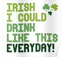 Irish I could drink like this every day Poster