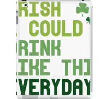 Irish I could drink like this every day iPad Case/Skin