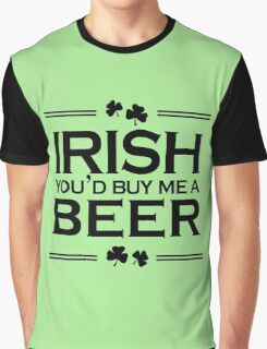 Irish you'd buy me a beer Graphic T-Shirt