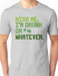 Kiss me, I'm drunk or whatever Unisex T-Shirt