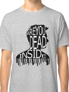 Are You Dead Inside? Classic T-Shirt
