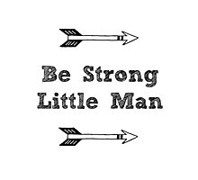 Be Strong Little Man - Nursery Typography  Photographic Print