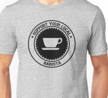 Support your Local Barista Unisex T-Shirt