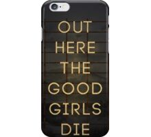 Out Here The Good Girls Die iPhone Case/Skin