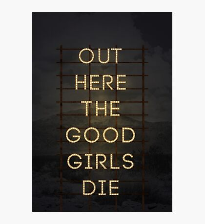 Out Here The Good Girls Die Photographic Print