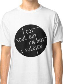 I Got Soul But I'm Not a Soldier Classic T-Shirt