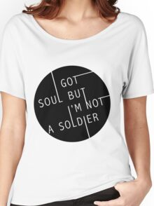 I Got Soul But I'm Not a Soldier Women's Relaxed Fit T-Shirt