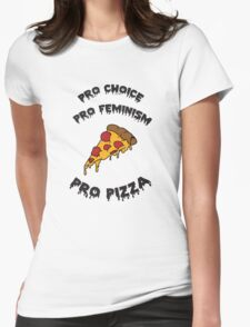 Pro Choice Pro Feminism Pro Pizza Womens Fitted T-Shirt