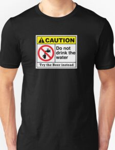 caution do not drink the water T-Shirt