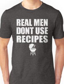 Real Men Don't Use Recipes Unisex T-Shirt