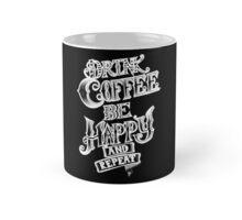 Drink coffee be happy and repeat Mug