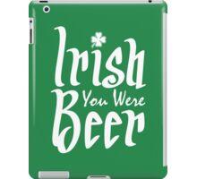 Irish You Were Beer iPad Case/Skin