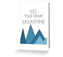 Kid you'll move mountains  Greeting Card