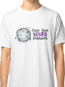 Grow Your Natural Learner with Text Classic T-Shirt