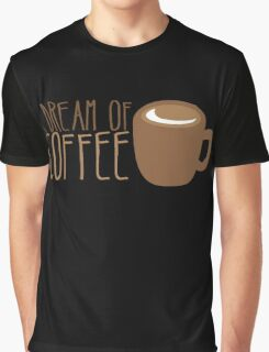 I dream of COFFEE Graphic T-Shirt
